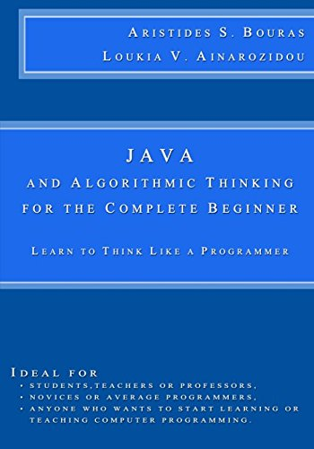 Java and Algorithmic Thinking for the Complete Beginner: Learn to Think Like a Programmer by CreateSpace Independent Publishing Platform