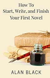 How to Start, Write, and Finish Your First Novel