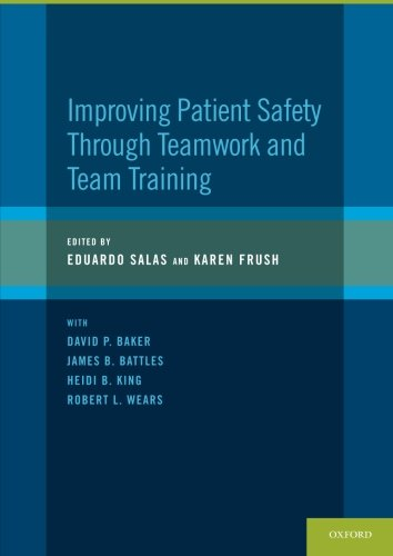 Improving Patient Safety Through Teamwork and Team Training (Improving Patient Safety Through Teamwork And Team Training)