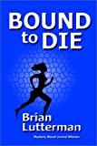 Bound to Die, Brian Lutterman, 1930486332