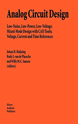 Analog Circuit Design: Low-Noise, Low-Power, Low-Voltage; Mixed-Mode Design with CAD Tools; Voltage, Current and Time References