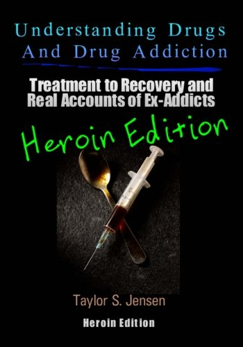 Read Online Understanding Drugs and Drug Addiction: Treatment to Recovery and Real Accounts of Ex-Addicts   Volume VI – Heroin Edition (Volume 6) pdf