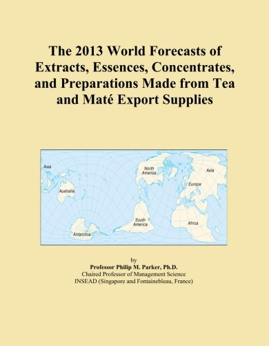 The 2013 World Forecasts of Extracts, Essences, Concentrates, and Preparations
