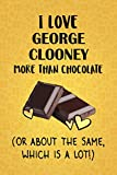 I Love George Clooney More Than Chocolate (Or About The Same, Which Is A Lot!): George Clooney Designer Notebook