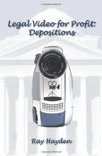Legal Video for Profit: Depositions by Ray Hayden (2004-11-11)