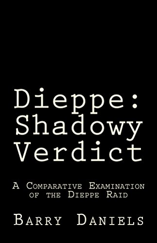 Dieppe: Shadowy Verdict: A Comparative Examination of the Dieppe Raid