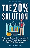 The 20% Solution: A Long Term Investment Strategy That Averages 20.13% Per Year