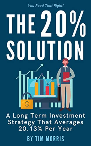 The 20% Solution: A Long Term Investment Strategy That Averages 20.13% Per Year by [Morris, Tim]