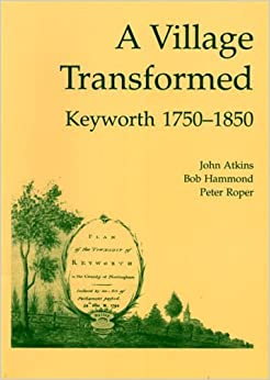 A Village Transformed: Keyworth, 1750-1850 by John Atkins (1999-10-23)