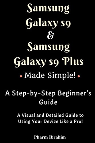 Samsung Galaxy S9 & Samsung Galaxy S9 Plus Made Simple! A Step-by-Step Beginner