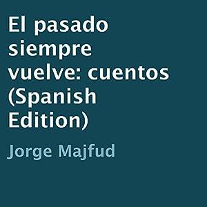 El pasado siempre vuelve: cuentos [The past always turns: tales] Audiobook