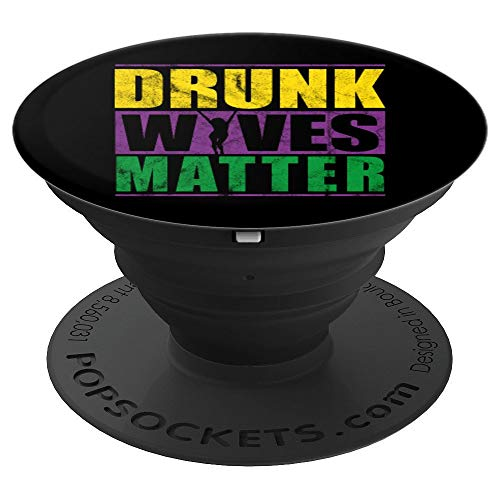 Drunk Wives Matter Design Funny Mardi Gras Party - PopSockets Grip and Stand for Phones and Tablets