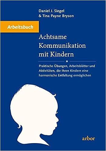 Achtsame Kommunikation mit Kindern - Arbeitsbuch: Praktische Übungen ...