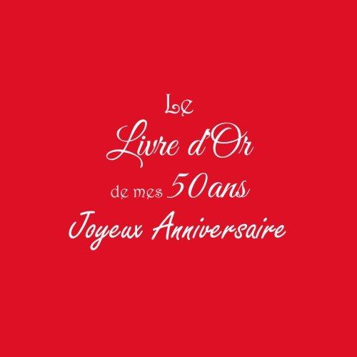 Le Livre d'Or de mes 50 ans Joyeux Anniversaire ..: Livre d'Or Anniversaire 50 ans 21 x 21 cm Accessoires decoration idee cadeau 50 ans Anniversaire ... famille Couverture Rouge (French Edition)