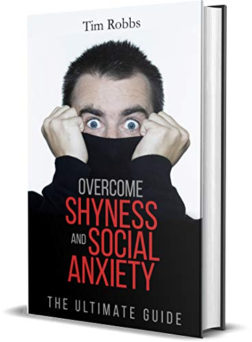 Overcome Shyness and Social Anxiety: The ultimate guide to Overcome Shyness, Cure Social Anxiety, Become Self-Confident, Improve Conversations, Increase Self-Esteem and Live Free from Fear (Best Way To Overcome Shyness)