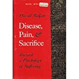 Disease, Pain and Sacrifice : Toward a Psychology of Suffering, Bakan, David, 0807029718