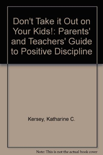 Don't Take It Out on Your Kids! a Parents and Teachers Guide to Positive Discipline by Katharine C. Kersey (1990-02-01)