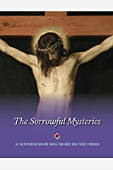 The Sorrowful Mysteries: An Illustrated Rosary Book for Kids and Their Families Paperback