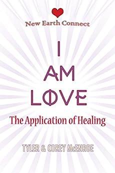 I Am Love: The Application of Healing by [McEnroe, Tyler, McEnroe, Corey]