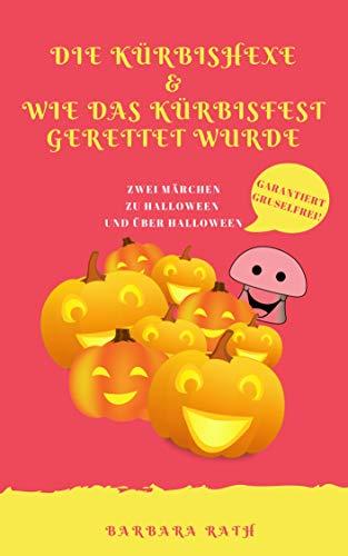 Die Kürbishexe & Wie das Kürbisfest gerettet wurde: Zwei Märchen zu Halloween und über Halloween [garantiert gruselfrei!] (Geschichten zu Halloween für Kinder 3) (German Edition)