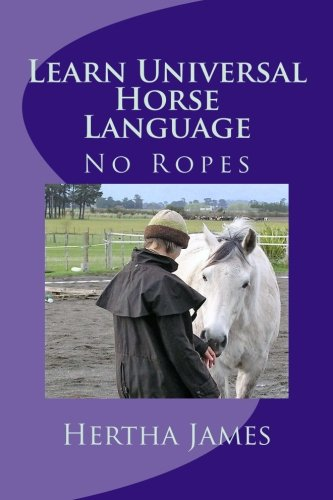 Learn Universal Horse Language: No Ropes (Life Skills for Horses) by CreateSpace Independent Publishing Platform