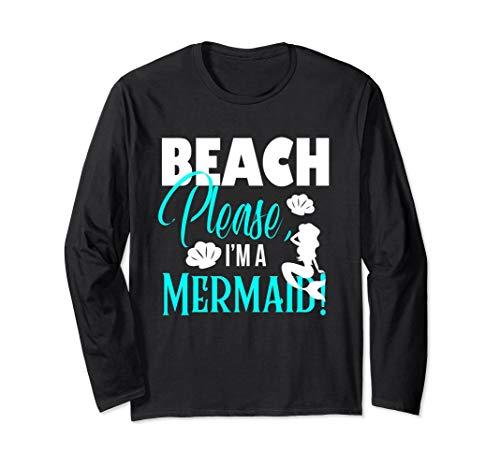 Beach Please, I'm a Mermaid! Long Sleeve