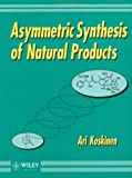 Asymmetric Synthesis of Natural Products, Koskinen, Ari, 0471938483