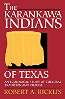 The Karankawa Indians of Texas: An Ecological Study of Cultural Tradition and Change (TEXAS ARCHAEOLOGY AND ETHNOHISTORY SERIES)