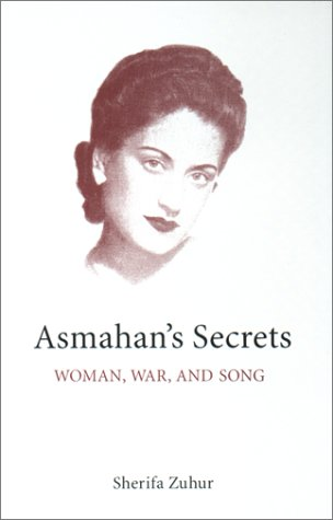 Asmahan's Secrets : Woman, War, and Song (Middle East Monograph Series, Center for Middle Eastern Studies, University of Texas at Austin)