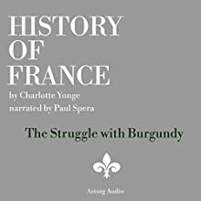 History of France: The Struggle with Burgundy Audiobook by Charlotte Yong Narrated by Paul Spera