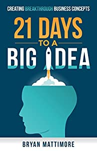 21 Days to a Big Idea!: Creating Breakthrough Business Concepts from Diversion Publishing