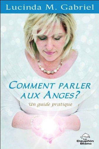 Comment parler aux Anges ? Un guide pratique Broché – 9 octobre 2013 Lucinda M. Gabriel Dauphin blanc 289436413X Esprit