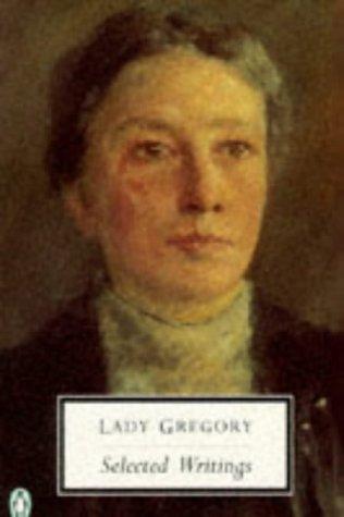Lady Gregory: Selected Writings (Penguin Twentieth Century Classics)