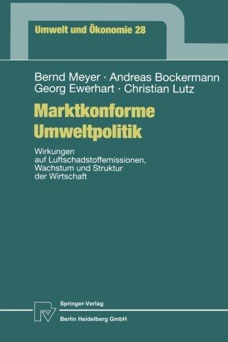 Marktkonforme Umweltpolitik: Wirkungen auf Luftschadstoffemissionen, Wachstum und Struktur der Wirtschaft (Umwelt und Ökonomie) (German Edition) by Meyer Bernd Bockermann Andreas Ewerhart Georg