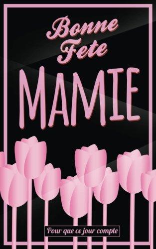 Bonne Fete Mamie: Rose - Carte (fete des grands-meres) mini livre d'or Pour que ce jour compte (12,7x20cm) (French Edition)