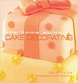 Home Guide To Cake Decorating: Amazon.co.uk: Jane Price: 9781740453677:  Books