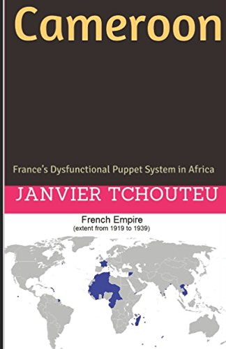 Cameroon: France's Dysfunctional Puppet System in Africa