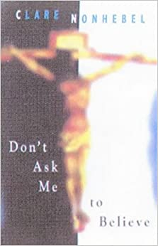 Book Don't Ask Me to Believe: Personal Experiences of the Risen Jesus