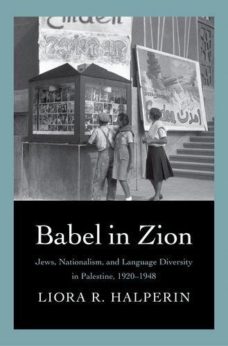 Read Online Babel in Zion: Jews, Nationalism, and Language Diversity in Palestine, 1920-1948 pdf