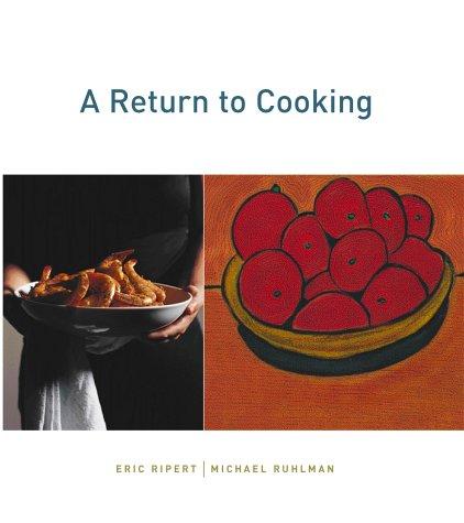 A Return to Cooking Hardcover – November 4, 2002 Michael Ruhlman Eric Ripert Artisan 1579651879
