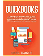 Quickbooks: A Step-by-Step Beginners Guide for Small Business. Bookkeeping, Accounting Principles and Business Analysis made simple. Easy taxes 2020 clearly explained with practical examples