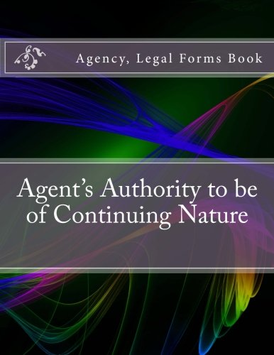 Agent's Authority to be of Continuing Nature: Agency, Legal Forms Book