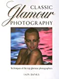 Classic Glamour Photography, Iain Banks and Watson-Guptill, 0817436723