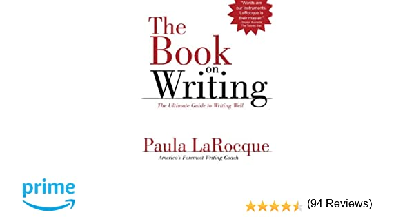 The Book on Writing: The Ultimate Guide to Writing Well: Paula ...
