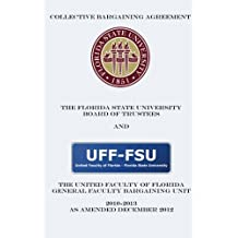 Collective Bargaining Agreement: Florida State University Board of Trustees and The United Faculty of Florida: 2010-2013 Amended 2012