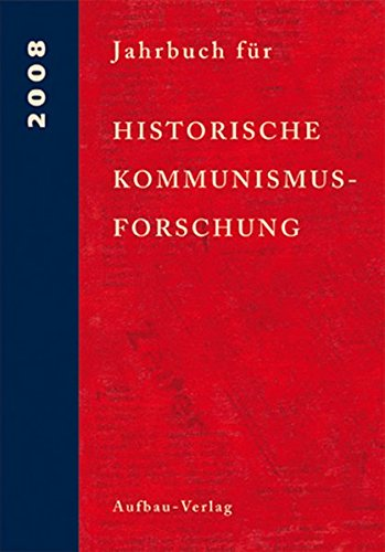 Jahrbuch für Historische Kommunismusforschung 2008: Enthält/including: The International Newsletter of Communist Studies XIV (2008), no 21