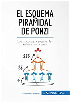 El esquema piramidal de Ponzi: Los trucos para esquivar las estafas financieras (Gestión y Marketing) (Spanish Edition)