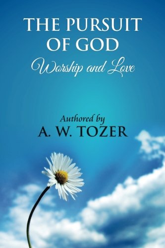 The Pursuit of God [ Worship and love ]: The Pursuit of God by Aiden Wilson Tozer : This excellent treatise guides Christians to form a deeper and ... of their level of spiritual development.