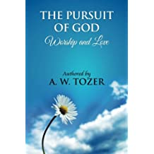 The Pursuit of God [ Worship and love ]: The Pursuit of God by Aiden Wilson Tozer : This excellent treatise guides Christians to form a deeper and stronger relationship with God, regardless of their level of spiritual development.