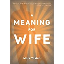 A Meaning for Wife by Yakich, Mark (2011) Paperback